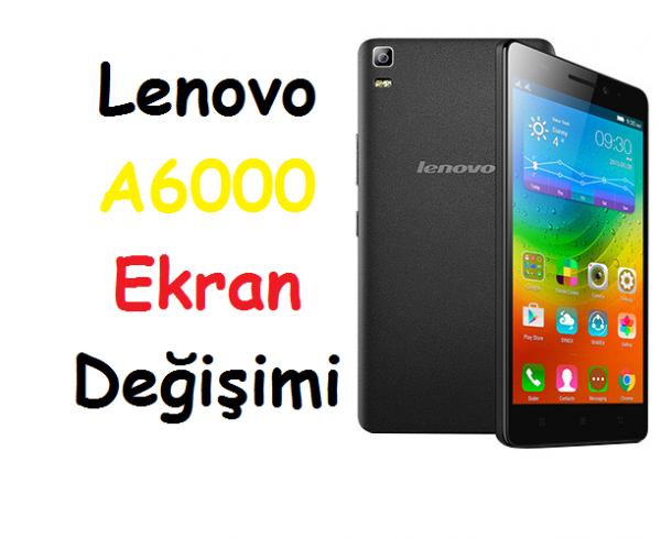 Lenovo A6000 Ekran Değişimi