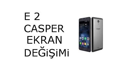 Casper E2 Ekran Değişimi Fiyatı 189 TL